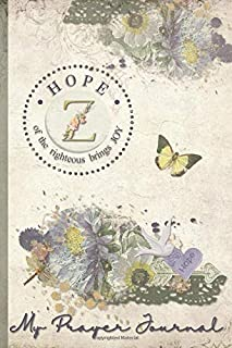 My Prayer Journal, HOPE: of the righteous brings JOY : Z: 3 Month Prayer Journal Initial Z Monogram : Decorated Interior : Shabby Floral Design