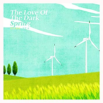 The Love Of The Dark Spring