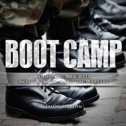 Boot Camp: Equipping Men with Integrity for Spiritual Warfare audiobook cover art