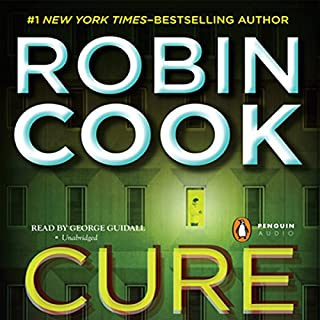 Cure                   By:                                                                                                                                 Robin Cook                               Narrated by:                                                                                                                                 George Guidall                      Length: 11 hrs and 26 mins     317 ratings     Overall 3.8