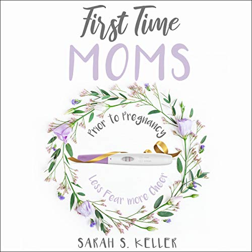 First Time Moms: Prior to Pregnancy: Less Fear More Cheer audiobook cover art
