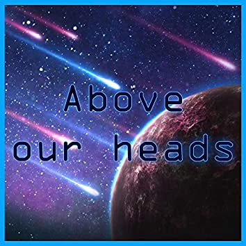 Above Our Heads