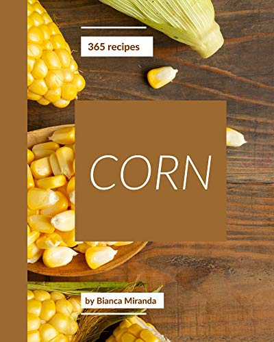 365 Corn Recipes: A Corn Cookbook for Your Gathering (English Edition)