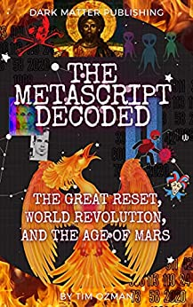 THE METASCRIPT DECODED : The Great Reset, World Revolution, And The Age Of Mars. by [Tim Ozman]