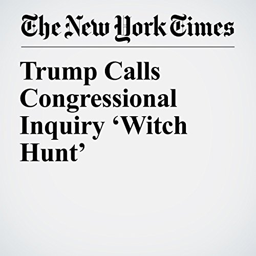 Trump Calls Congressional Inquiry 'Witch Hunt' copertina