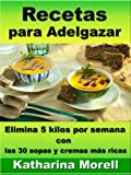 Recetas para Adelgazar - Elimina 5 kilos por semana con las 30 sopas y cremas más ricas (Recetas para Adelgazar - Sopas y cremas para quemar grasa nº 4)