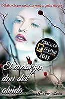 EL AMARGO DON DEL OLVIDO: Finalista del premio literario de amazon 2017. Nada es lo que parece, ni nadie es quien dice ser.