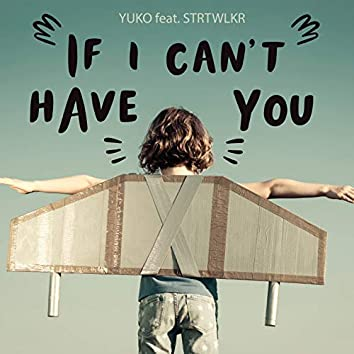 If I Can't Have You (feat. STRTWLKR)