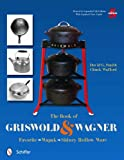 The Book of Griswold & Wagner: Favorite * Wapak * Sidney Hollow Ware:  Revised & Expanded 5th...