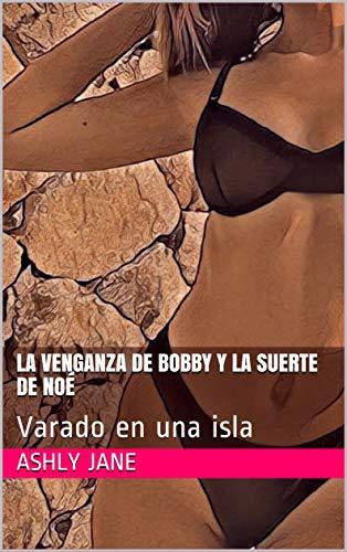 LA VENGANZA DE BOBBY Y LA SUERTE DE NOÉ: Varado en una isla de Ashly Jane