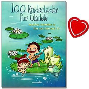 100 Kinderlieder für Ukulele – 100 bekannte Kinderlieder, Hits aus Film und Fernsehen sowie einige beliebte internationale Songs – mit herzförmiger Notenklammer