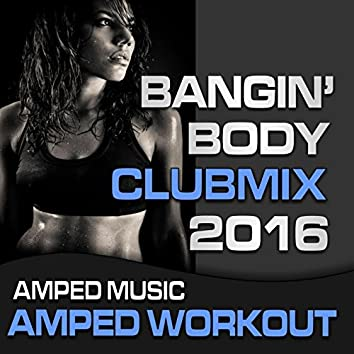 Bangin Body Club Mix 2016 (Amped Workout @ 135bpm) C