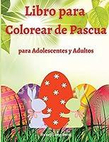 Libro para Colorear de Pascua para Adolescentes y Adultos: Un libro para colorear de Pascua para adultos y adolescentes con diseños divertidos, fáciles y relajantes - Lindo huevo de Pascua Libro para colorear para adolescentes y adultos con huevos, canast