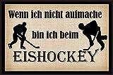 Wenn ich nicht aufmache bin ich beim Eishockey ' - Fussmatte bedruckt Türmatte Innenmatte Schmutzmatte lustige Motivfussmatte