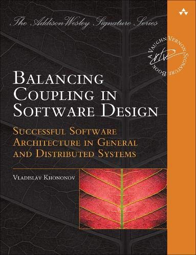 Balancing Coupling in Software Design: Successful Software Architecture in General and Distributed Systems