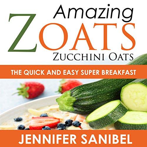 Healthy Breakfast Recipes: Amazing Zoats (Zucchini Oats) audiobook cover art