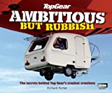Top Gear: Ambitious but Rubbish: The Secrets Behind Top Gear's Craziest Creations (English Edition)
