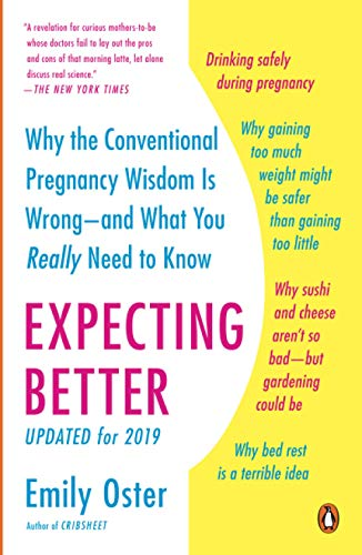 Expecting Better: Why the Conventional Pregnancy Wisdom Is...