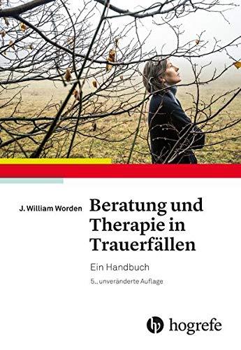 Beratung und Therapie in Trauerfällen: Ein Handbuch