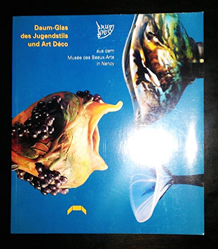 Daum - Glas des Jugendstils und Art Déco: Aus dem Musée des Beaux-Arts in Nancy. Ausstellung im Badischen Landesmuseum, Museum beim Markt, 1.10.-3.12.1995