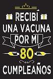 Recibí una vacuna por mi 80 cumpleaños: Cuaderno de Notas | ideas de cumpleaños 80 años libro de... regalo de nacimiento, regalo de cumpleaños ... ... Notas, Diario... 6 * 9 pulgadas 110 paginas