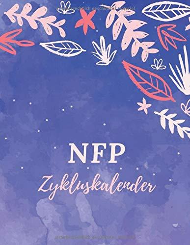 NFP Zykluskalender: Zyklus Tagebuch zum Ausfüllen für die Natürliche Familienplanung und natürliche Verhütung bei Geschlechtsverkehr - zur Auswertung ... Natürlich Planen mit vorgedruckten Tabellen