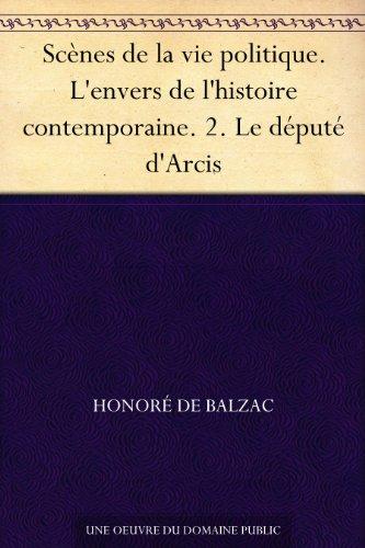 Couverture du livre Scènes de la vie politique. L'envers de l'histoire contemporaine. 2. Le député d'Arcis