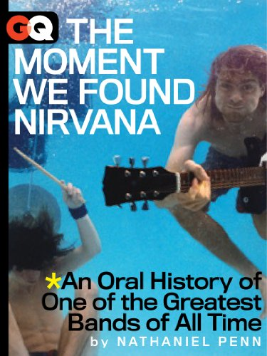 The Moment We Found Nirvana: An Oral History of One of the Greatest Bands of All Time (Kindle Single) (GQ Books Book 2) (English Edition)