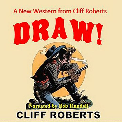 Draw     The Connor Slate Western Series, Book 3              By:                                                                                                                                 Cliff Roberts                               Narrated by:                                                                                                                                 Bob Rundell                      Length: 2 hrs and 25 mins     1 rating     Overall 5.0