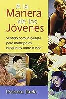 A La Manera De Los Jovenes / The Way of Youth: Sentido Comun Budista Para Manejar Las Preguntas Sobre LA Vida / Buddhist Common Sense for Handling Life's Questions