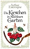 Die Kirschen in Nachbars Garten (Arthur-Escroyne-Reihe 5): Kriminalroman