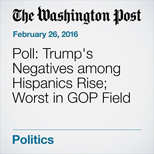 Poll: Trump's Negatives among Hispanics Rise; Worst in GOP Field audiobook cover art