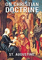 On Christian Doctrine: De doctrina Christiana (English: On Christian Doctrine or On Christian Teaching) is a theological text written by Saint Augustine of Hippo. It consists of four books that describe how to interpret and teach the Scriptures.