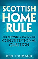Scottish Home Rule: The Answer to Scotland's Constitutional Question