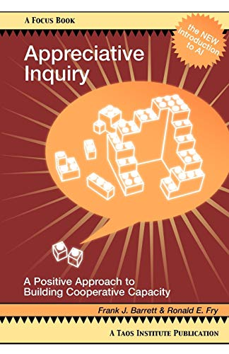 Appreciative Inquiry: A Positive Approach to Building Cooperative Capacity (Focus Book Series) (Focus Book a Taos Instit