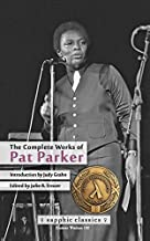 The Complete Works of Pat Parker (Sapphic Classics)