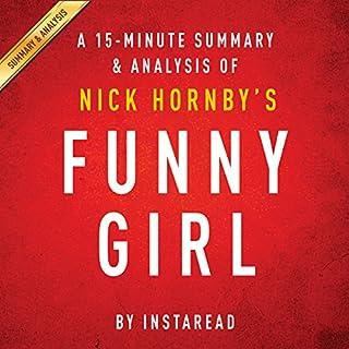 Funny Girl: A Novel by Nick Hornby: A 15-minute Summary & Analysis                   De :                                                                                                                                 Instaread                               Lu par :                                                                                                                                 Jason P. Hilton                      Durée : 33 min     Pas de notations     Global 0,0