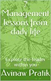 7 Management lessons from daily life : Explore the leader within you (English Edition)