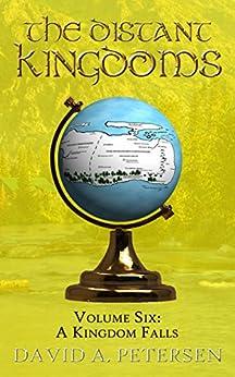 [David A. Petersen]のA Kingdom Falls (The Distant Kingdoms Book 6) (English Edition)