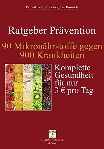 90 Mikronährstoffe gegen 900 Krankheiten: Komplette Gesundheit für nur 3 € pro Tag: Komplette Gesundheit für nur 3 EUR pro Tag