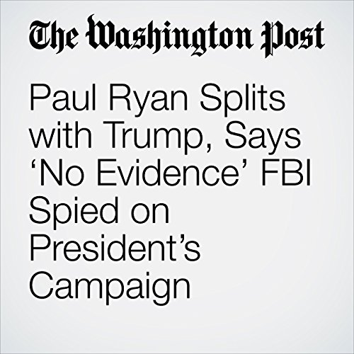 Paul Ryan Splits with Trump, Says 'No Evidence' FBI Spied on President's Campaign copertina