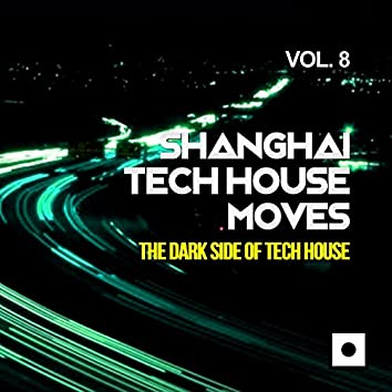 Shanghai Tech House Moves, Vol. 8 (The Dark Side Of Tech House)