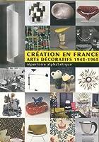 Creation En France: Arts Decoratifs 1945-1965: Repertoire Alphabetique