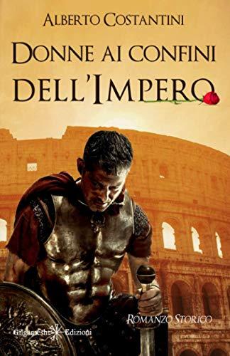 Donne ai confini dell'Impero: Un romanzo storico ai tempi dell'Antica Roma