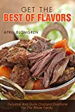 Get the Best of Flavors: Delicious and Quick Crockpot Directions for The Whole Family