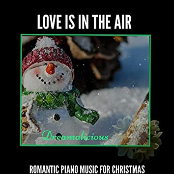 Love Is In The Air - Romantic Piano Music For Christmas