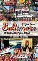 If You Love Baltimore, It Will Love You Back: 171 Short, But True Stories