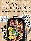 Deutsche Küche: Echt lecker! 85 Familienrezepte aus Nord und Süd. Bayrisch kochen, schwäbisch kochen, norddeutsch kochen.: Das Beste aus deutschen Heimatküchen.