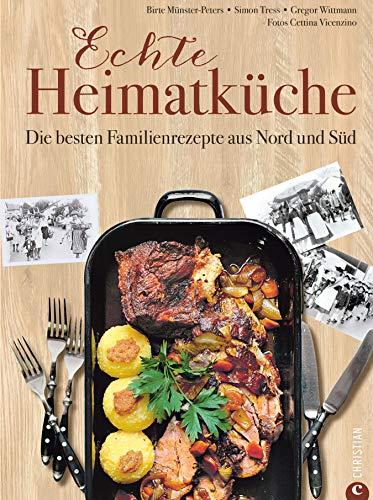Deutsche Küche: Echt lecker! 85 Familienrezepte aus Nord und Süd.: Das Beste aus deutschen Heimatküchen. Bayrisch kochen, schwäbisch kochen, norddeutsch kochen.