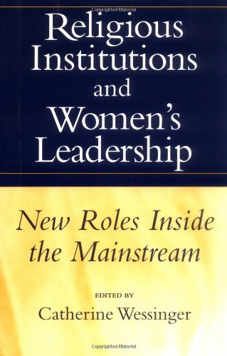 Religious Institutions and Women's Leadership: New Roles Inside the Mainstream (Studies in Comparative Religion)
